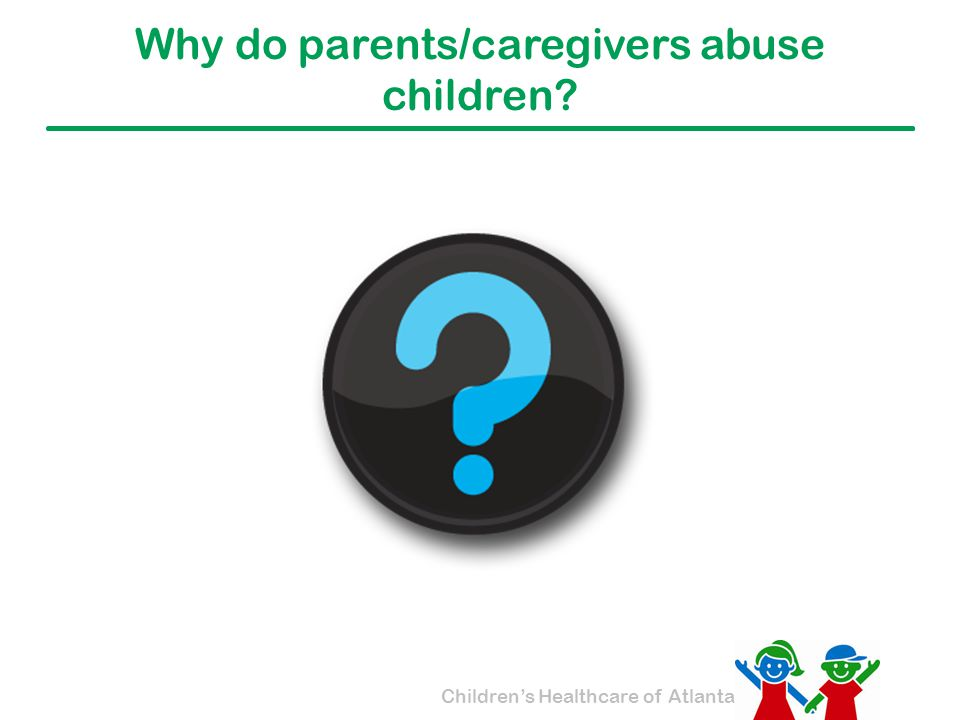 Why do parents/caregivers abuse children