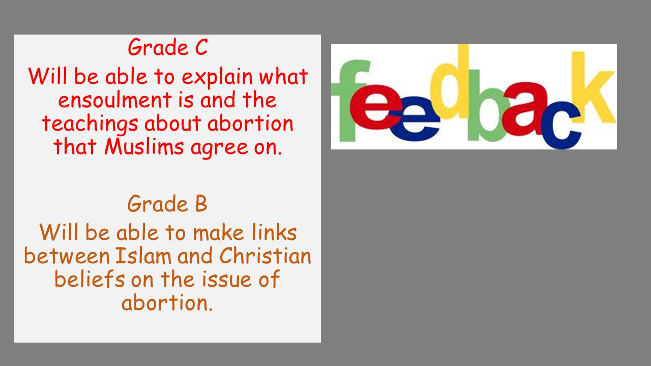 Grade C Will be able to explain what ensoulment is and the teachings about abortion that Muslims agree on.