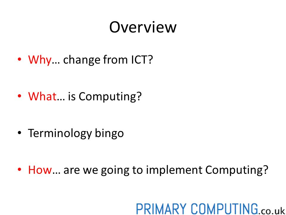 Overview Why… change from ICT What… is Computing Terminology bingo
