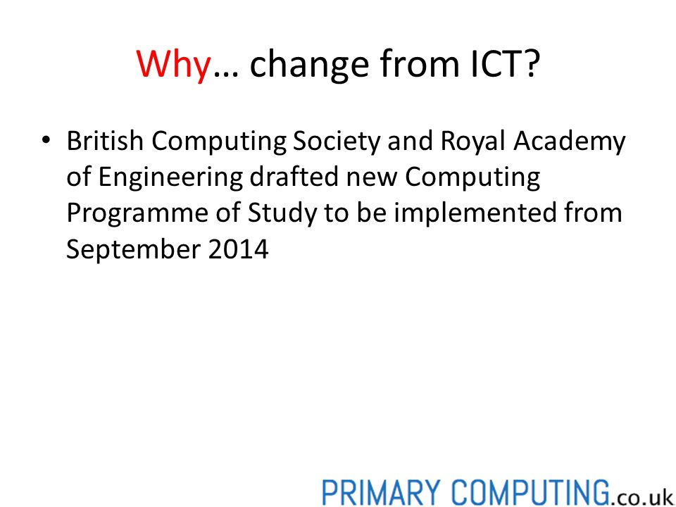 Why… change from ICT