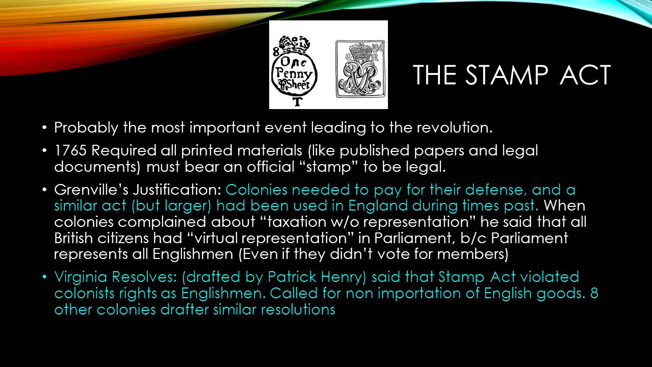 The Stamp Act Probably the most important event leading to the revolution.
