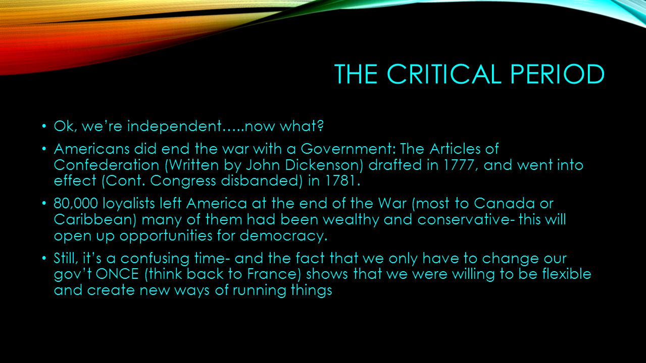 The Critical Period Ok, we're independent…..now what