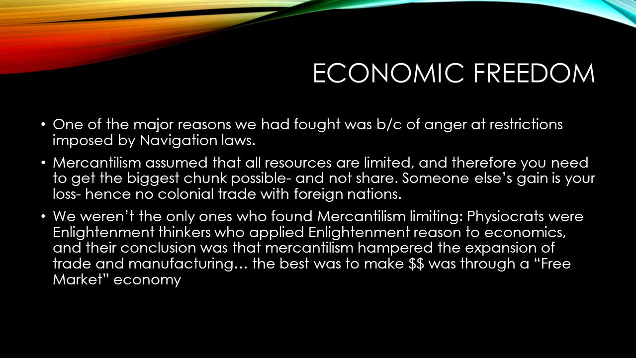 Economic Freedom One of the major reasons we had fought was b/c of anger at restrictions imposed by Navigation laws.