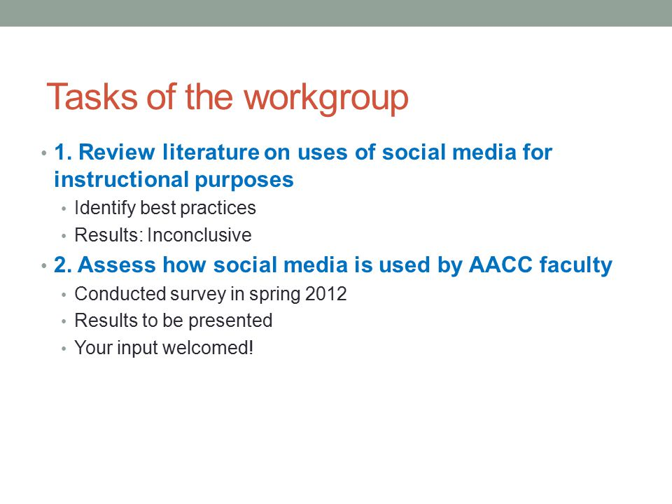 Tasks of the workgroup 1. Review literature on uses of social media for instructional purposes. Identify best practices.