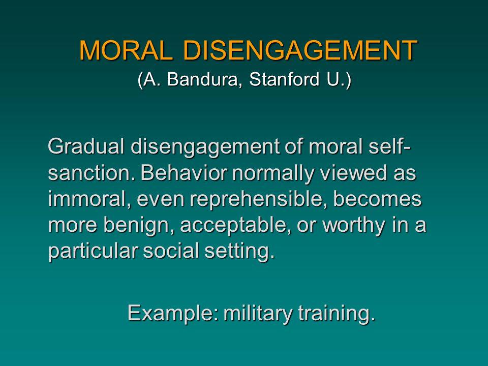 MORAL DISENGAGEMENT (A. Bandura, Stanford U.)