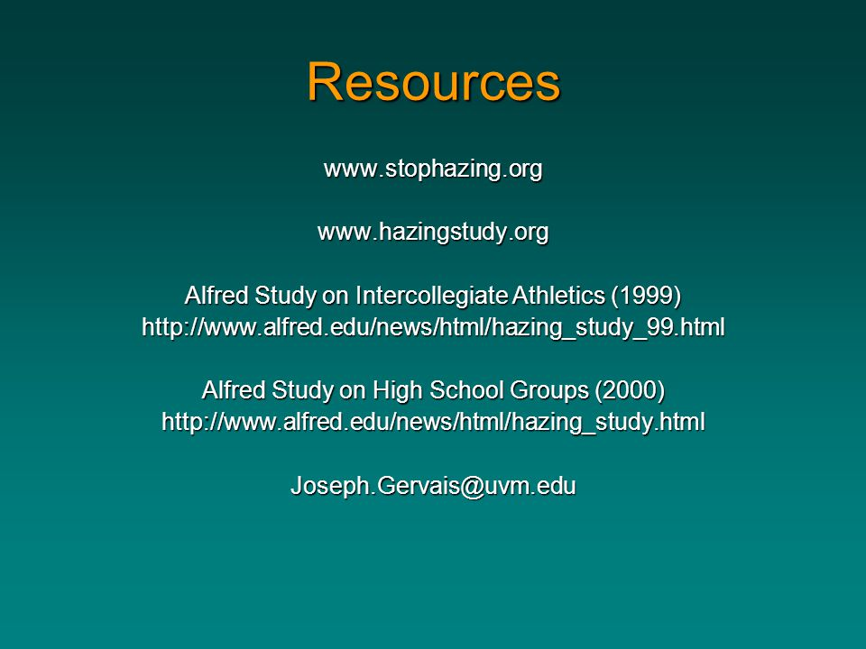 Resources www.stophazing.org www.hazingstudy.org