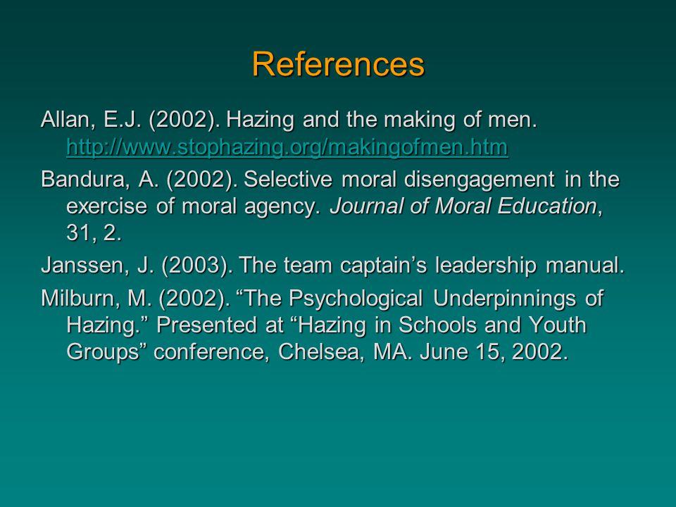 References Allan, E.J. (2002). Hazing and the making of men. http://www.stophazing.org/makingofmen.htm.