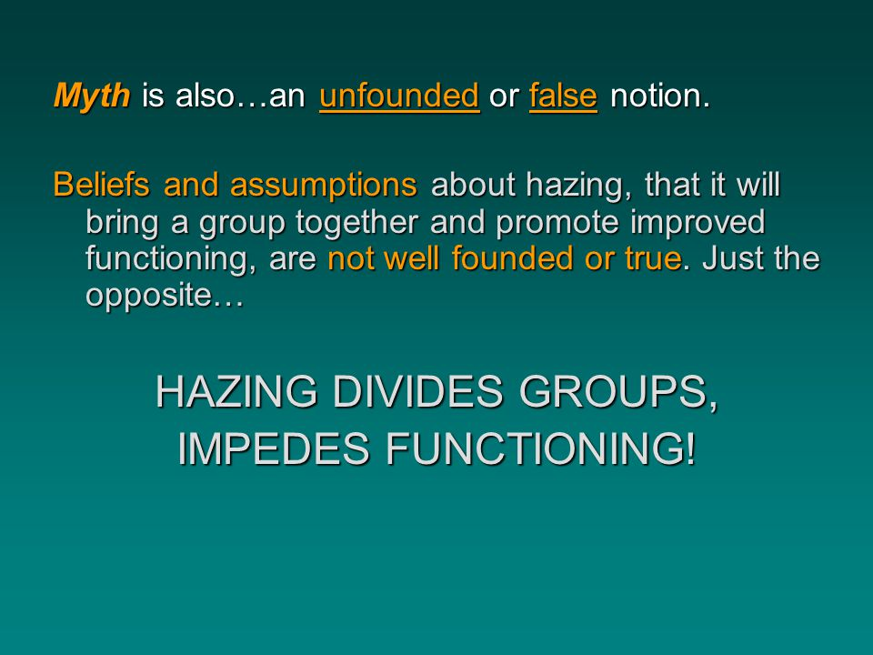 HAZING DIVIDES GROUPS, IMPEDES FUNCTIONING!