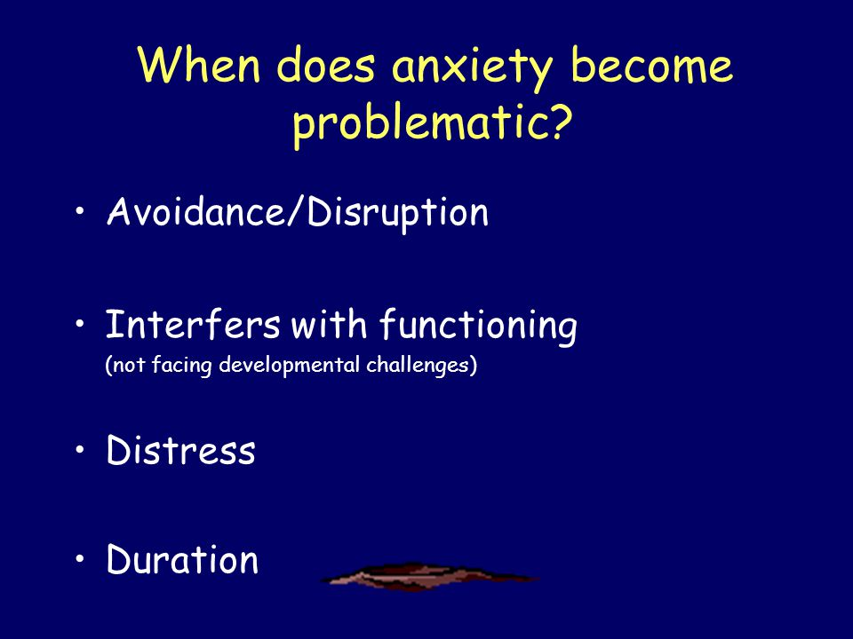 When does anxiety become problematic