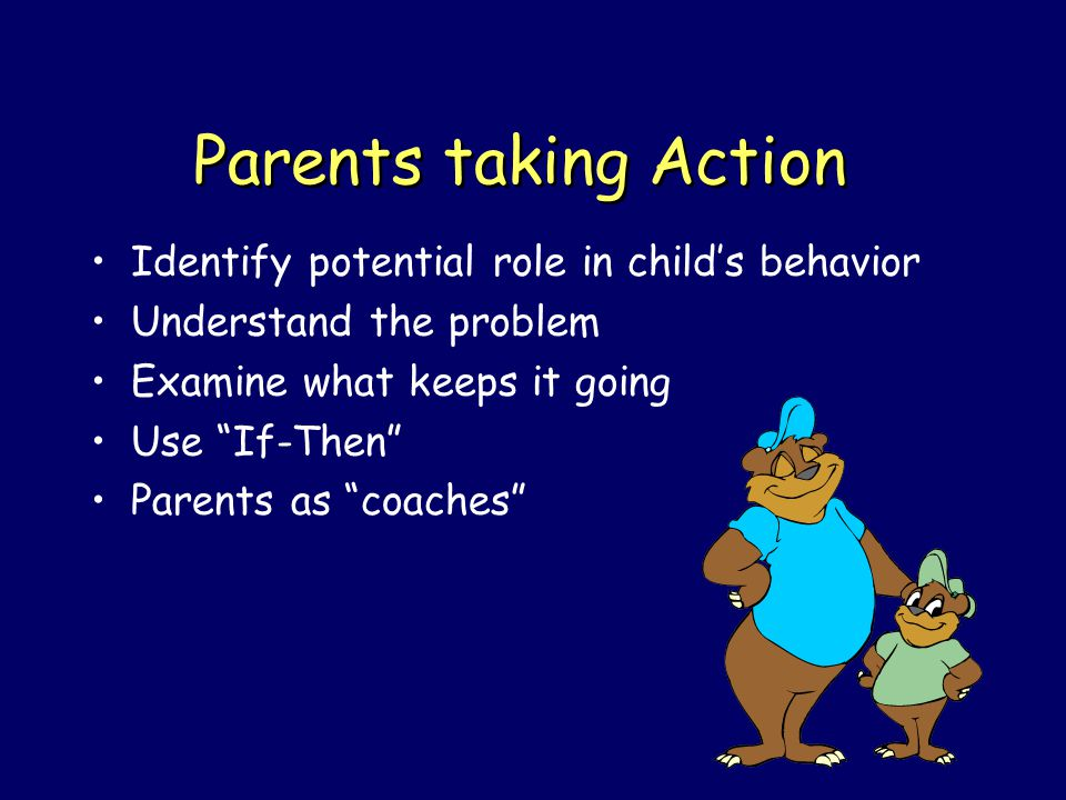 Parents taking Action Identify potential role in child's behavior