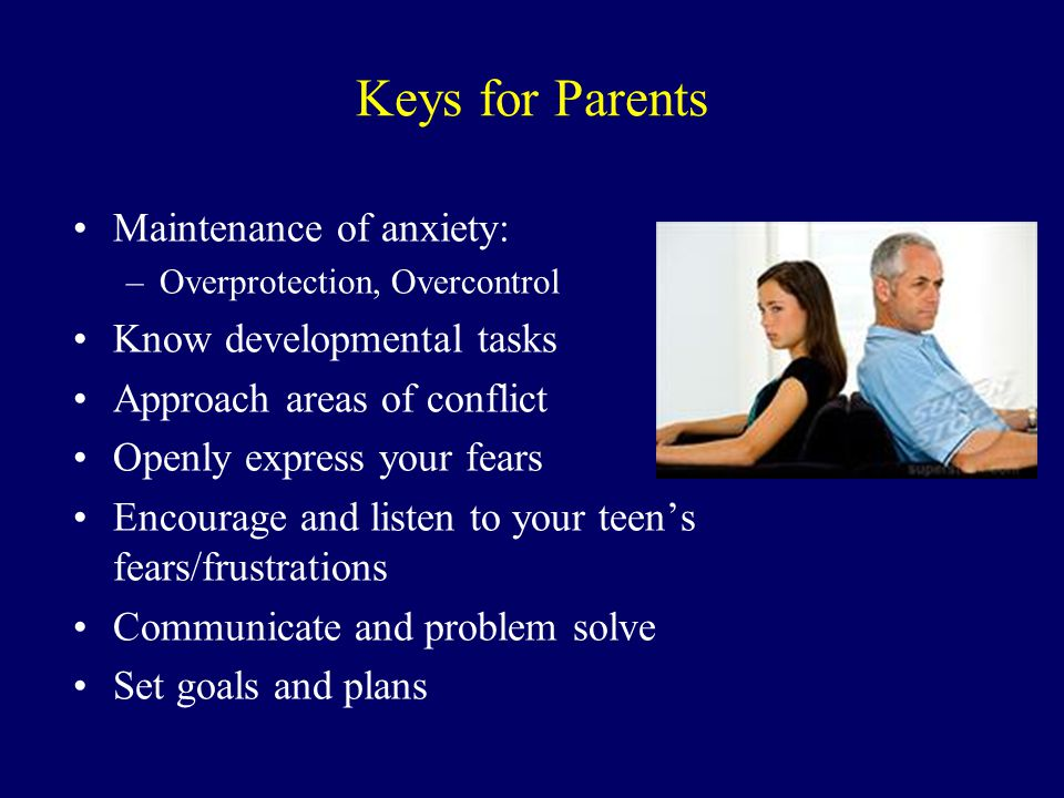 Keys for Parents Maintenance of anxiety: Know developmental tasks