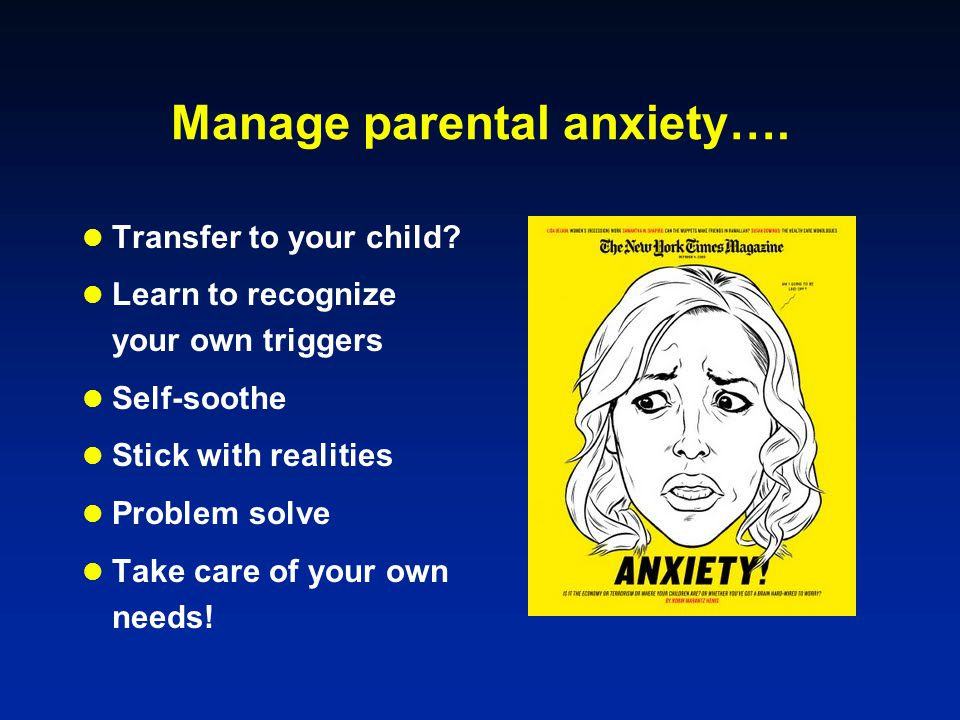 Manage parental anxiety….