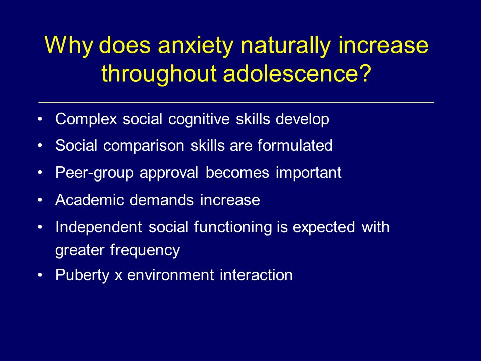Why does anxiety naturally increase throughout adolescence