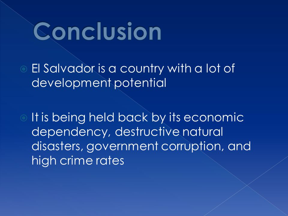 Conclusion El Salvador is a country with a lot of development potential.