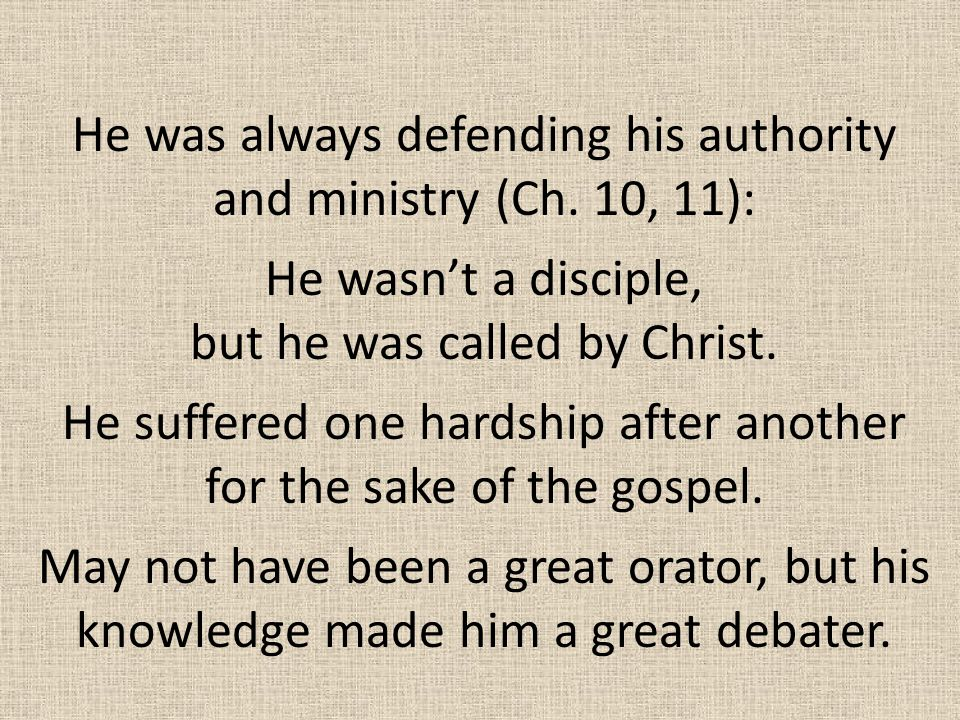 He was always defending his authority and ministry (Ch. 10, 11):