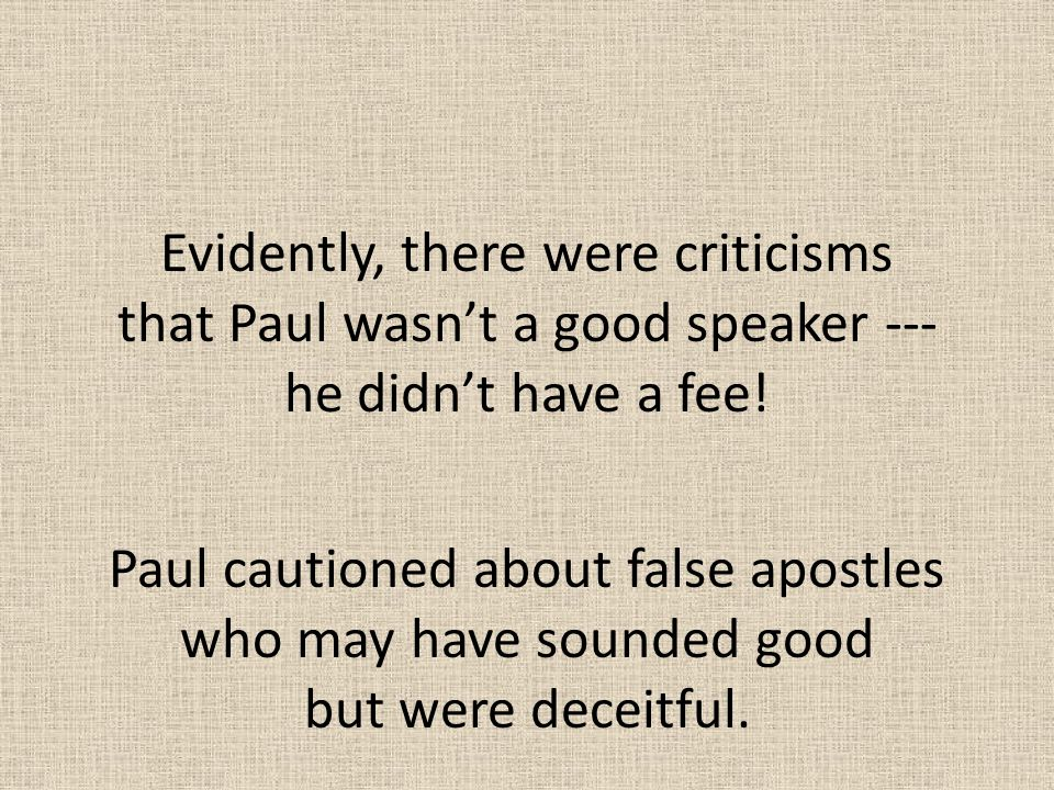 Evidently, there were criticisms that Paul wasn't a good speaker --- he didn't have a fee!