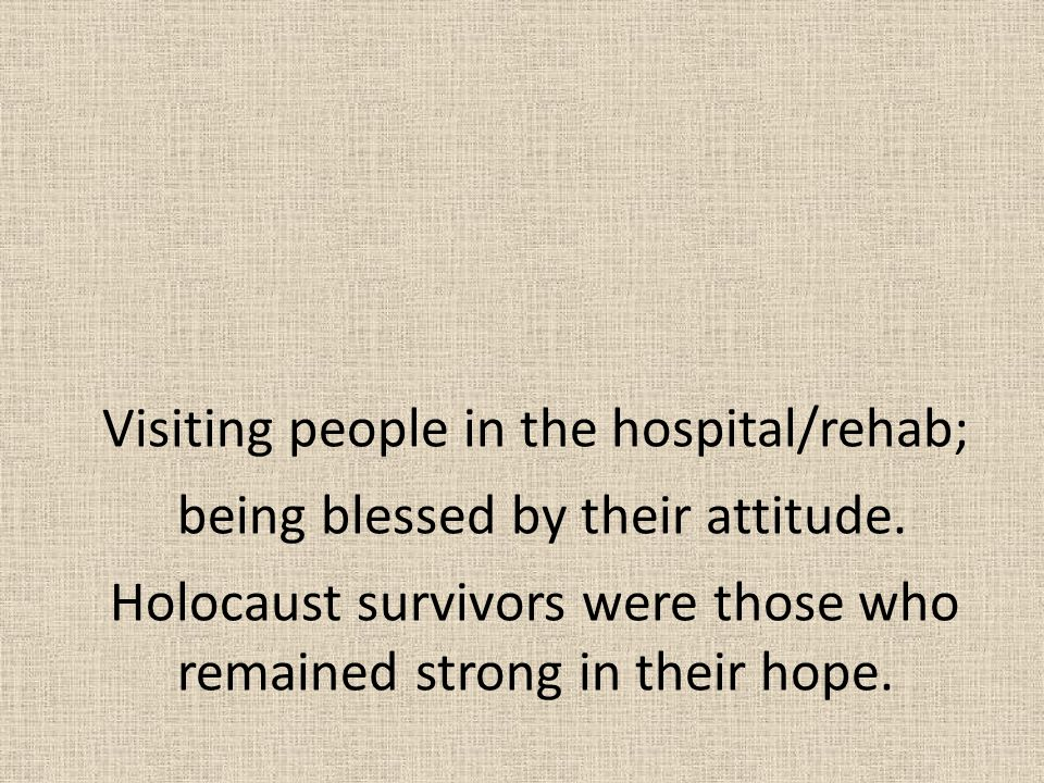 Visiting people in the hospital/rehab;