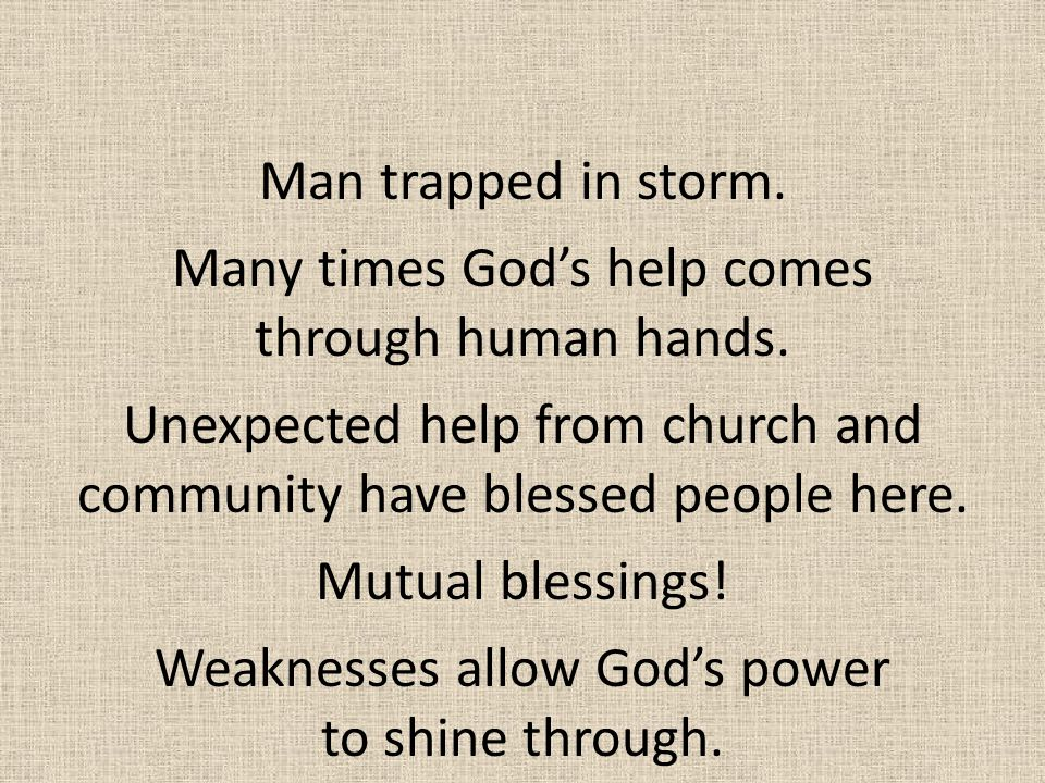 Many times God's help comes through human hands.