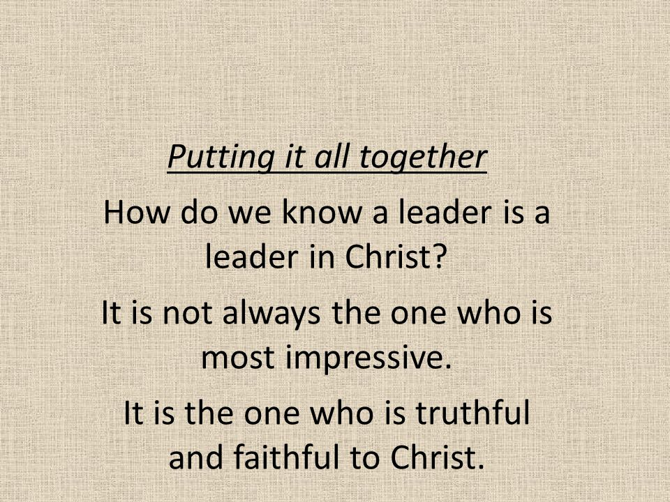 Putting it all together How do we know a leader is a leader in Christ