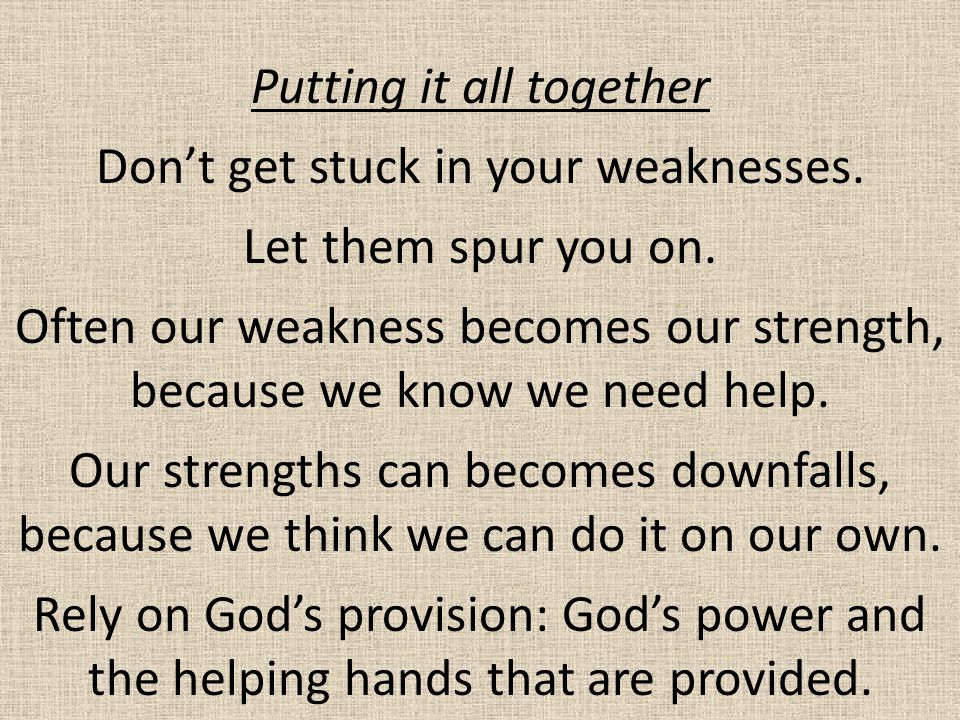 Putting it all together Don't get stuck in your weaknesses.