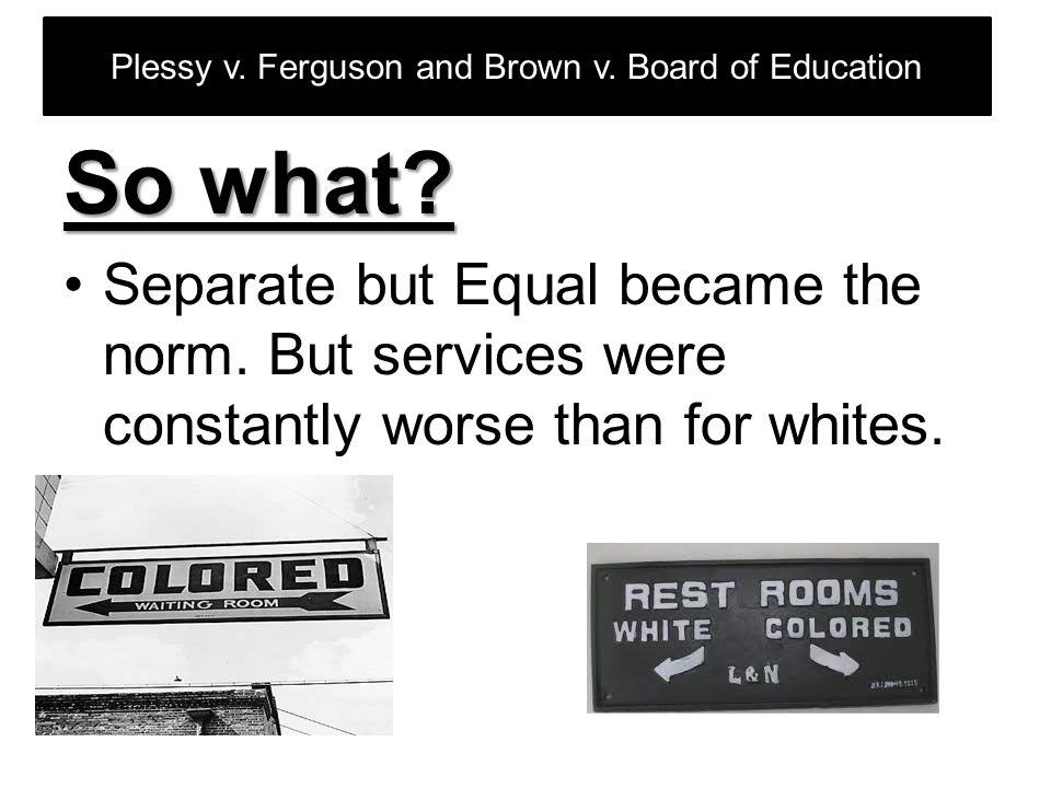 plessy v ferguson and brown v board of education essay In 1892, homer plessy- 7/8 caucasian plessy v ferguson essay sample pages: 15 brown v board of education of topeka.