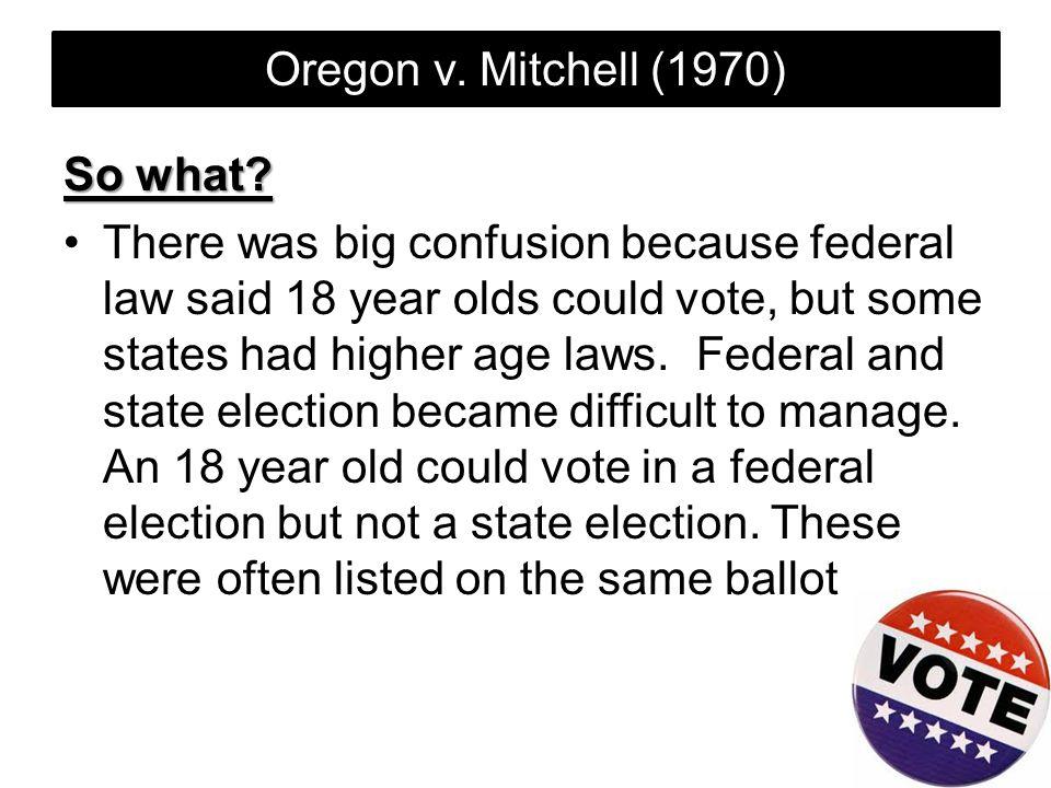 Oregon v. Mitchell (1970) So what