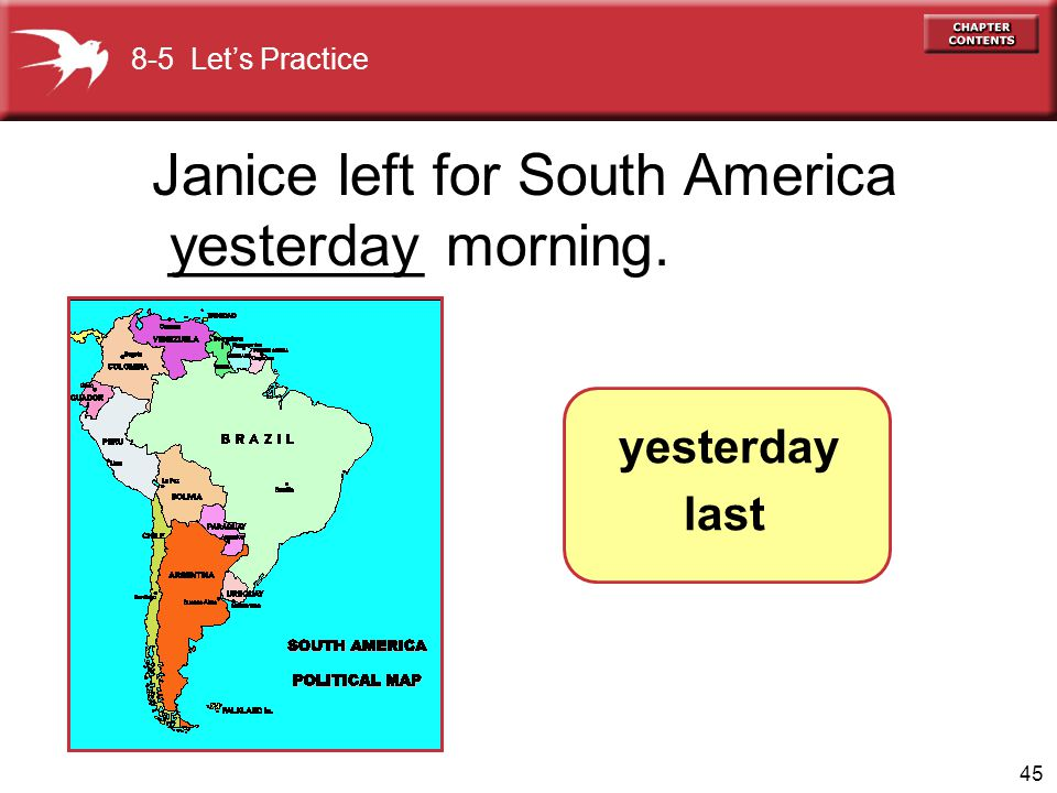 Janice left for South America ________ morning. yesterday