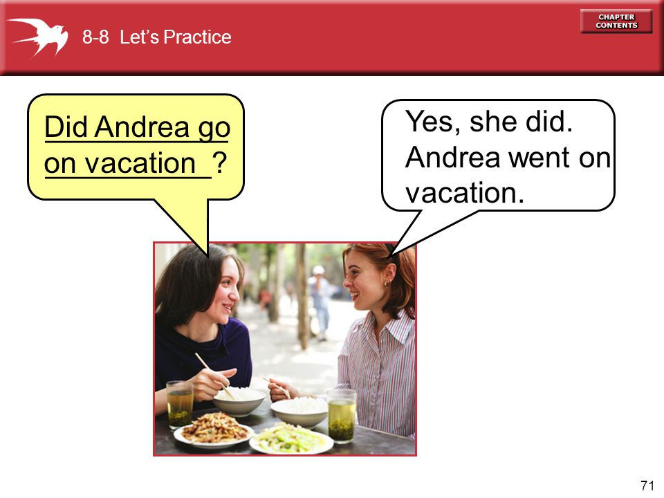 Yes, she did. Andrea went on vacation. Did Andrea go on vacation