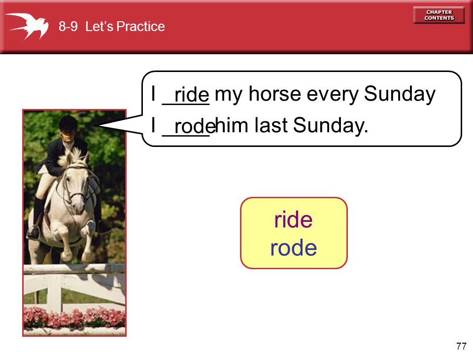 ride rode I ____ my horse every Sunday I ____ him last Sunday. ride
