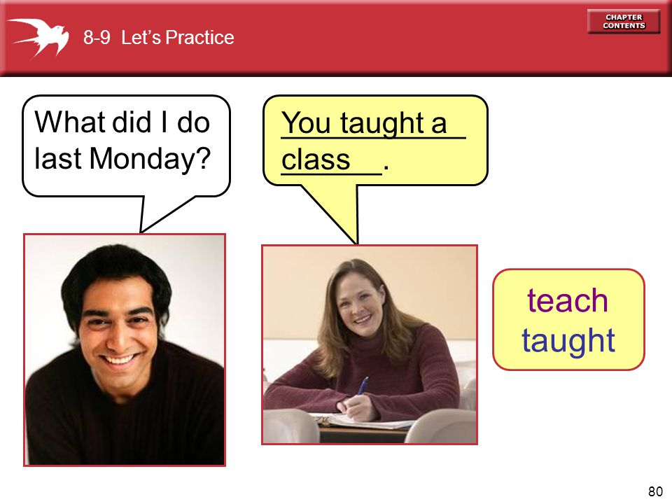 teach taught What did I do last Monday _________________.