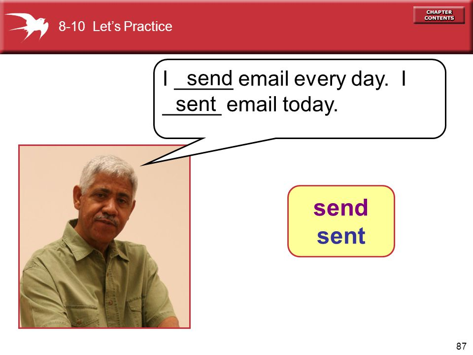 send sent I _____ email every day. I _____ email today. send sent