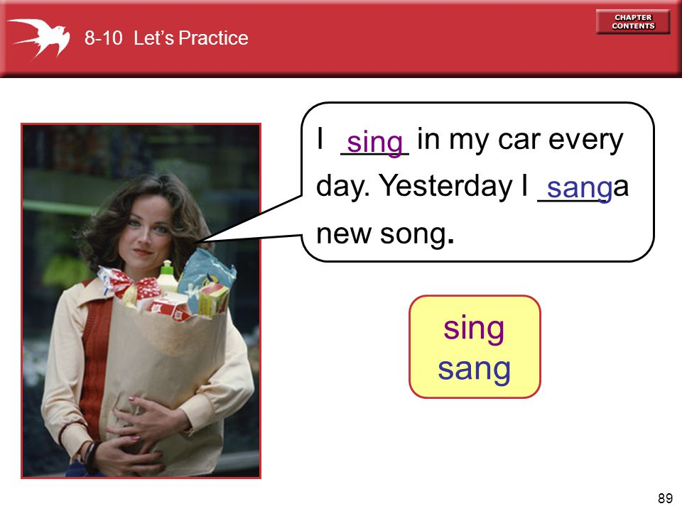 sing sang I ____ in my car every day. Yesterday I ____ a new song.