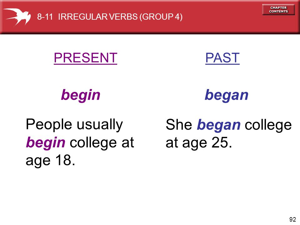 begin began People usually She began college at age 25.