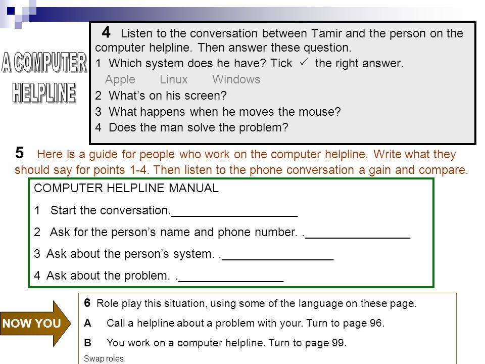 4 Listen to the conversation between Tamir and the person on the computer helpline. Then answer these question.
