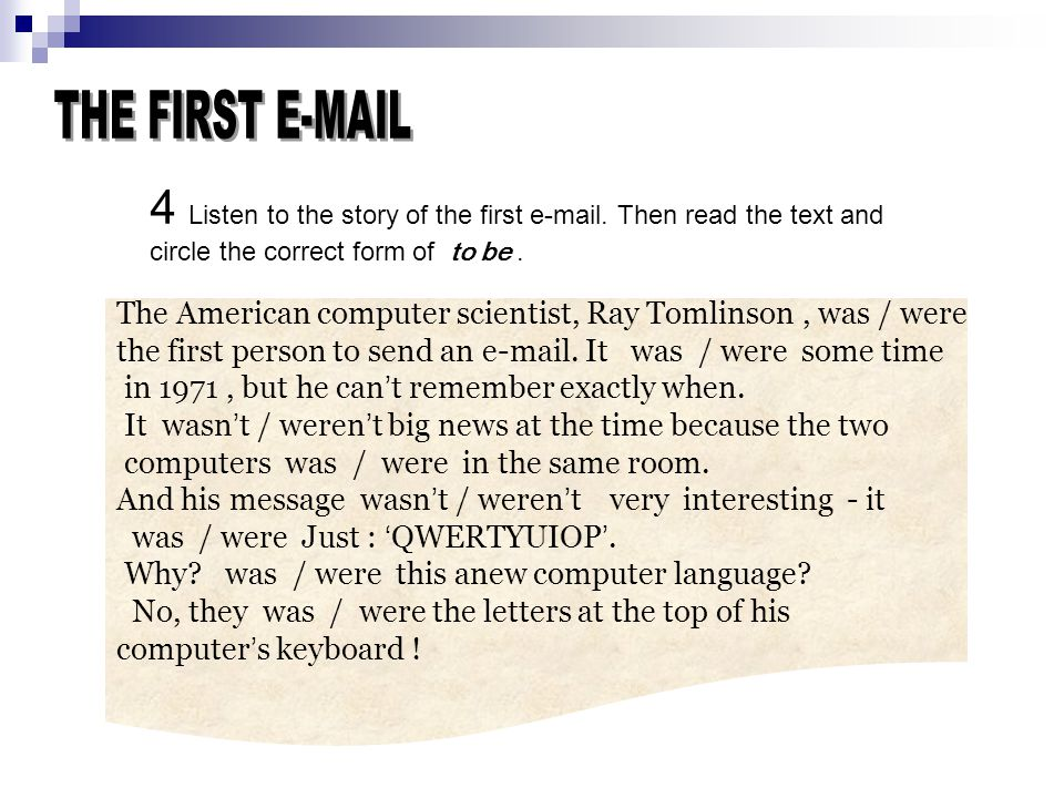 THE FIRST E-MAIL 4 Listen to the story of the first e-mail. Then read the text and circle the correct form of to be .