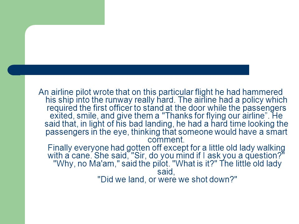 An airline pilot wrote that on this particular flight he had hammered his ship into the runway really hard.