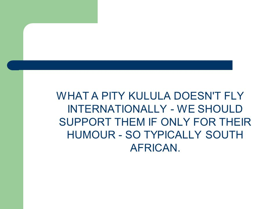 WHAT A PITY KULULA DOESN T FLY INTERNATIONALLY - WE SHOULD SUPPORT THEM IF ONLY FOR THEIR HUMOUR - SO TYPICALLY SOUTH AFRICAN.