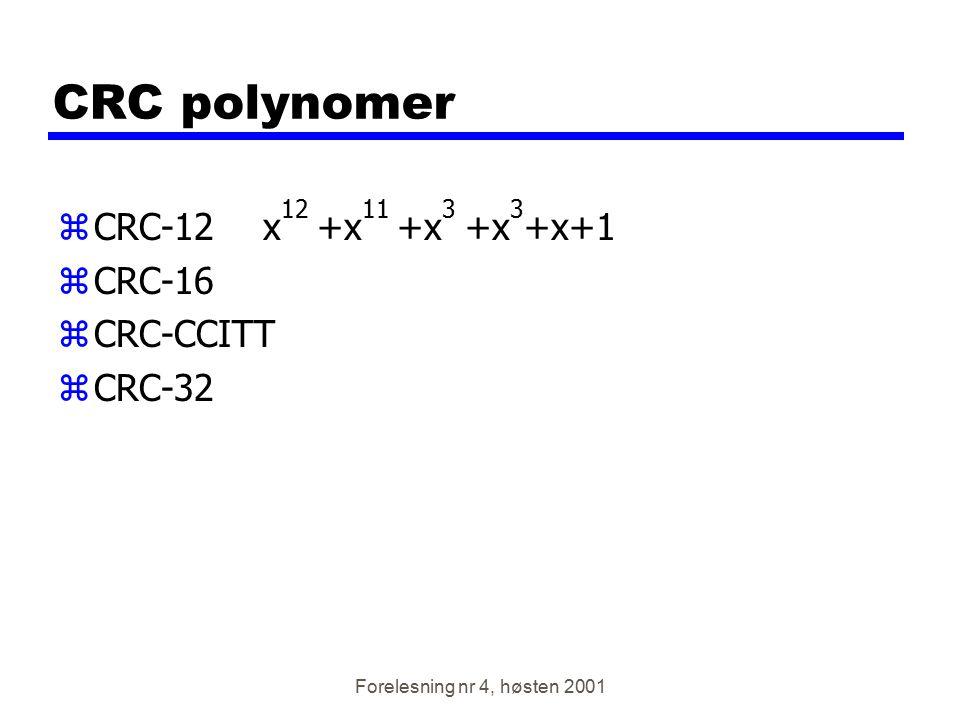 CRC polynomer CRC-12 x12 +x11 +x3 +x3+x+1 CRC-16 CRC-CCITT CRC-32