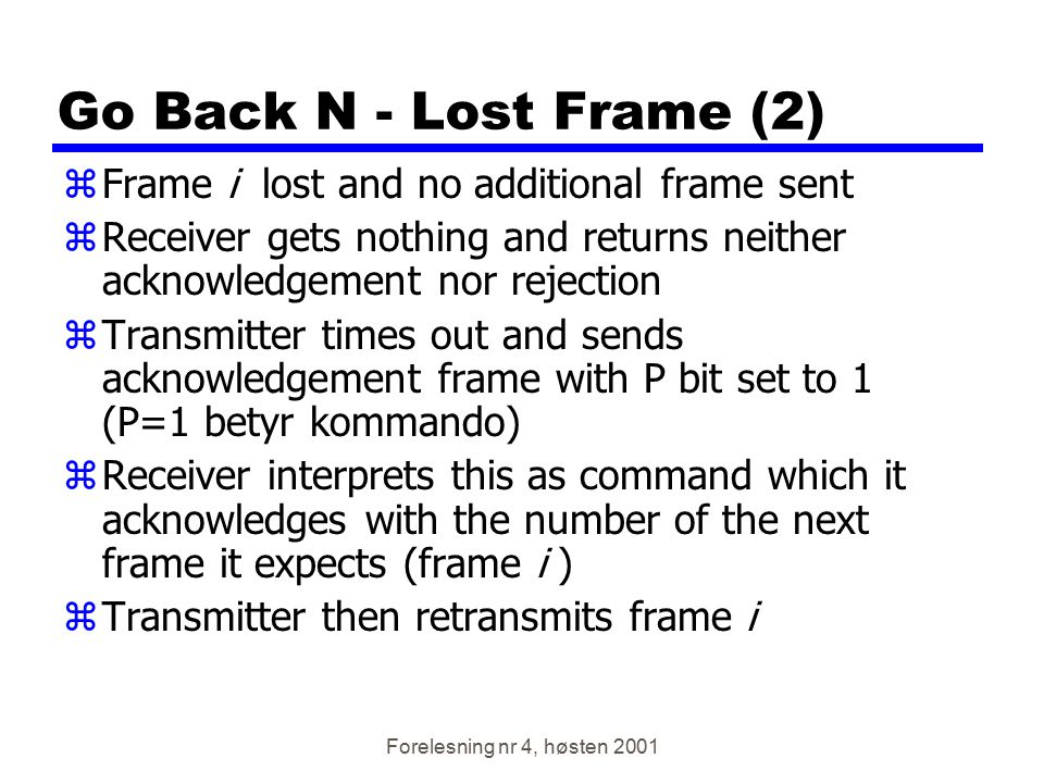 Go Back N - Lost Frame (2) Frame i lost and no additional frame sent