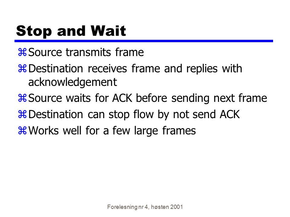 Stop and Wait Source transmits frame