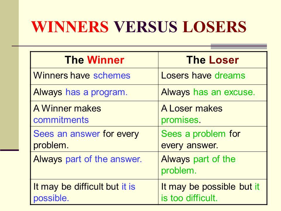 WINNERS VERSUS LOSERS The Winner The Loser Winners have schemes