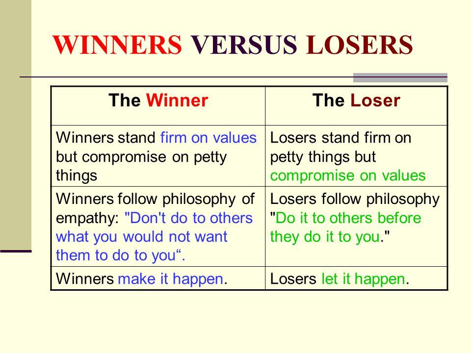 WINNERS VERSUS LOSERS The Winner The Loser