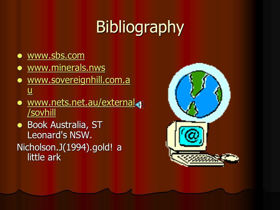 Bibliography www.sbs.com www.minerals.nws www.sovereignhill.com.au