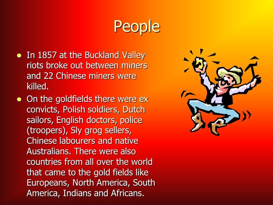 People In 1857 at the Buckland Valley riots broke out between miners and 22 Chinese miners were killed.