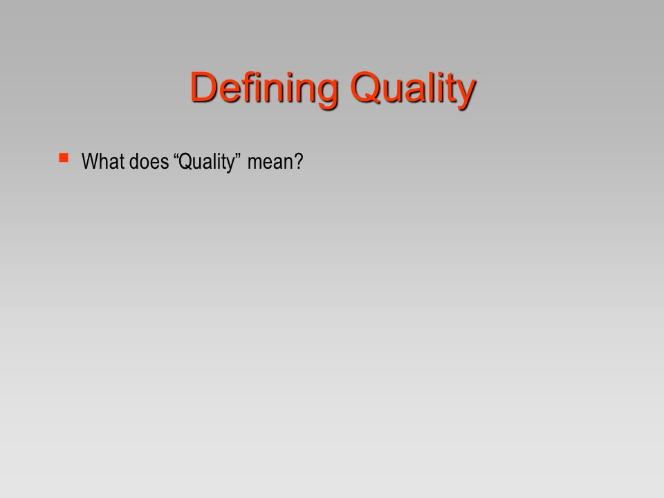 Defining Quality What does Quality mean