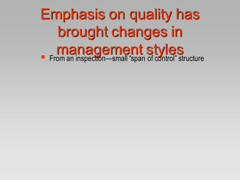 Emphasis on quality has brought changes in management styles