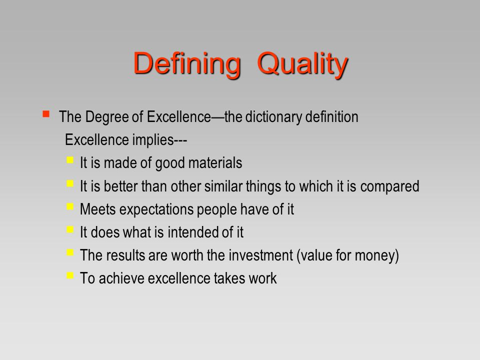 Defining Quality The Degree of Excellence—the dictionary definition