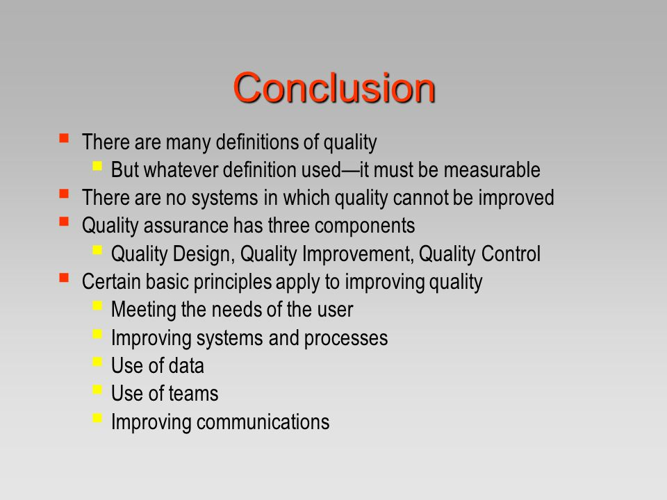 Conclusion There are many definitions of quality