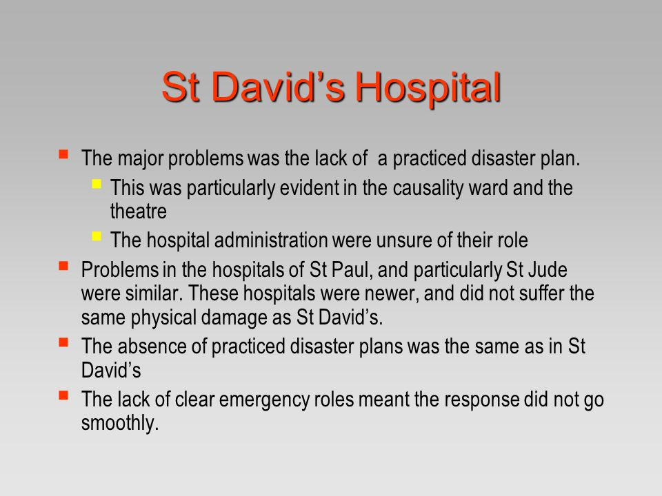 St David's Hospital The major problems was the lack of a practiced disaster plan.