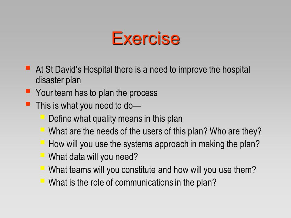 Exercise At St David's Hospital there is a need to improve the hospital disaster plan. Your team has to plan the process.